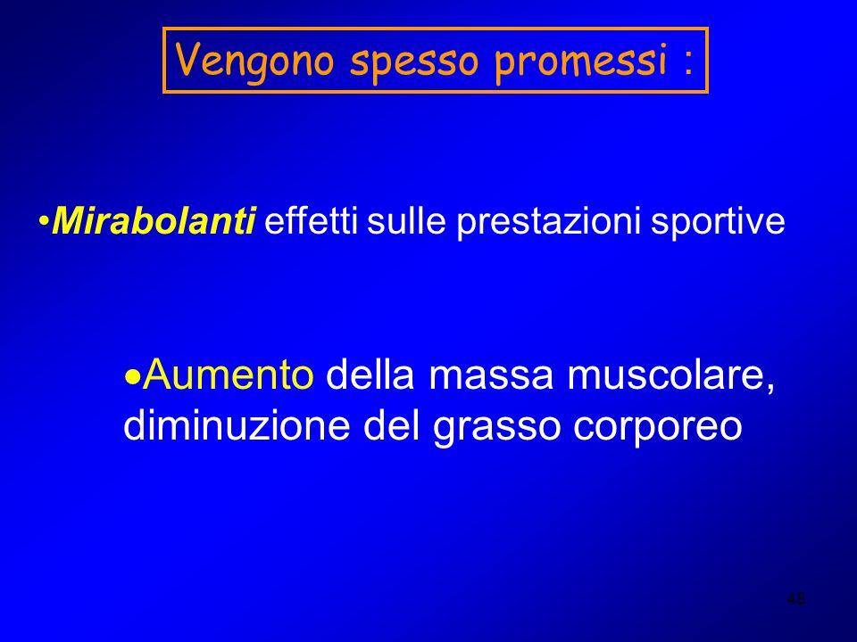 48 Aumento della massa muscolare, diminuzione del grasso corporeo Vengono spesso promessi : Mirabolanti effetti sulle prestazioni sportive