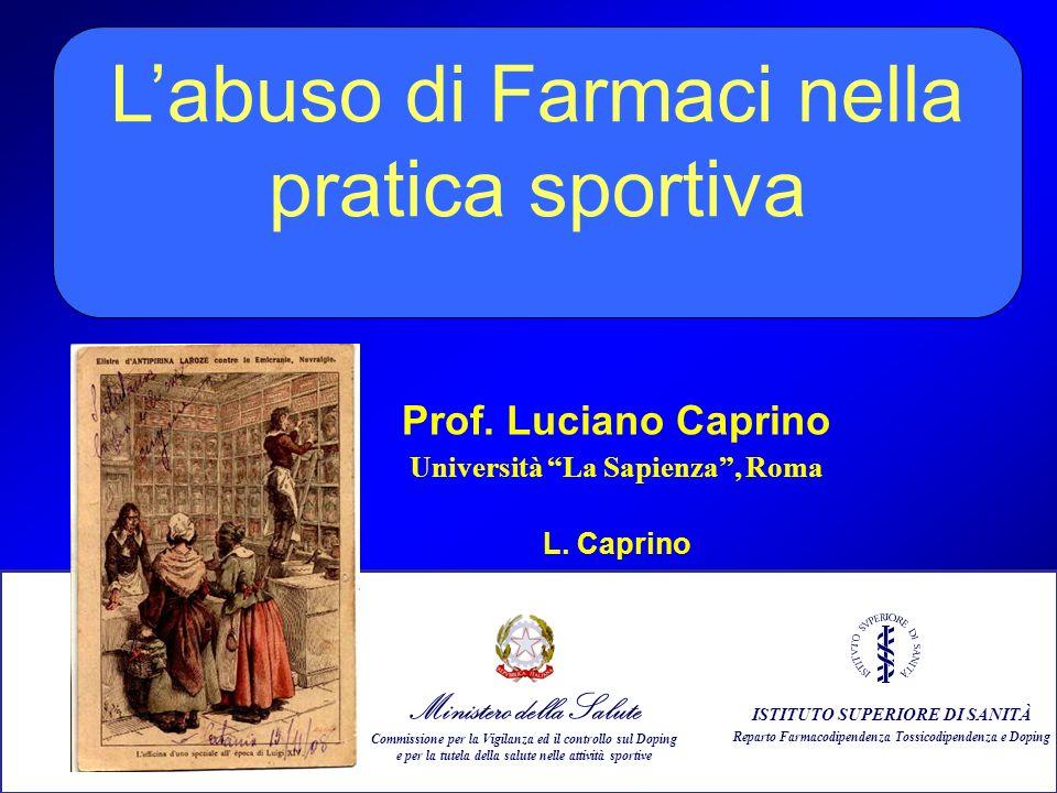 62 Labuso di Farmaci nella pratica sportiva Prof. Luciano Caprino Università La Sapienza, Roma L. Caprino ISTITUTO SUPERIORE DI SANITÀ Reparto Farmaco