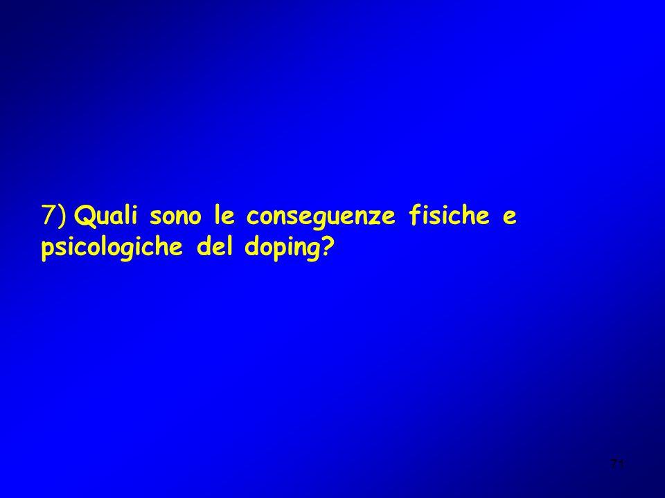 71 7) Quali sono le conseguenze fisiche e psicologiche del doping?