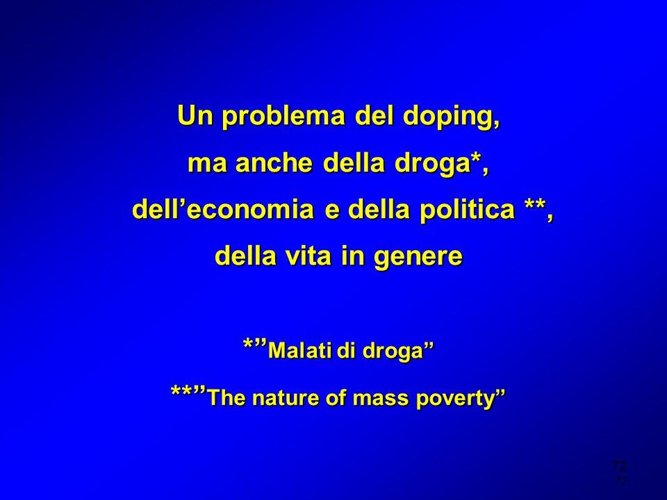 72 Un problema del doping, ma anche della droga*, delleconomia e della politica **, delleconomia e della politica **, della vita in genere * Malati di