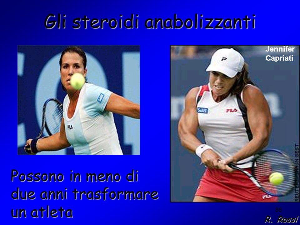 86 Gli steroidi anabolizzanti Possono in meno di due anni trasformare un atleta Jennifer Capriati R. Rossi