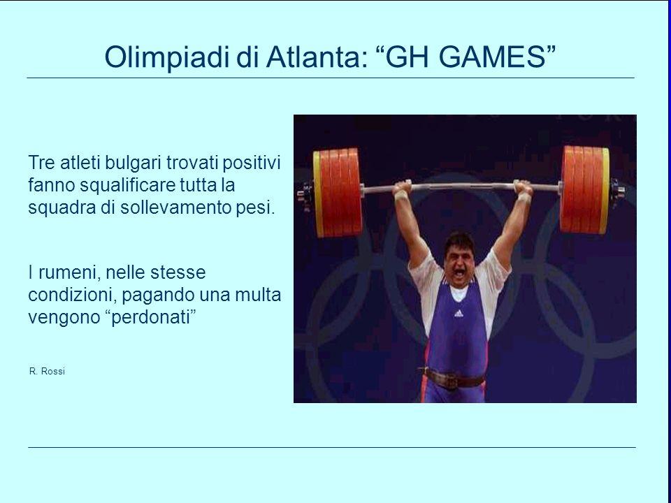 97 R. Rossi Olimpiadi di Atlanta: GH GAMES Tre atleti bulgari trovati positivi fanno squalificare tutta la squadra di sollevamento pesi. I rumeni, nel