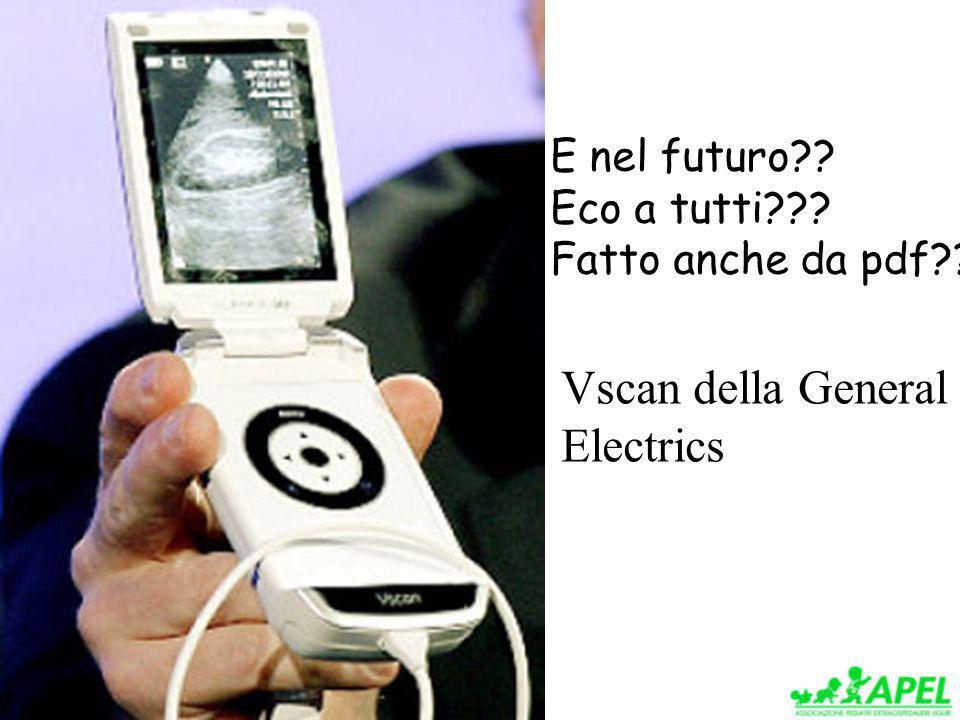 E nel futuro?? Eco a tutti??? Fatto anche da pdf?? Vscan della General Electrics