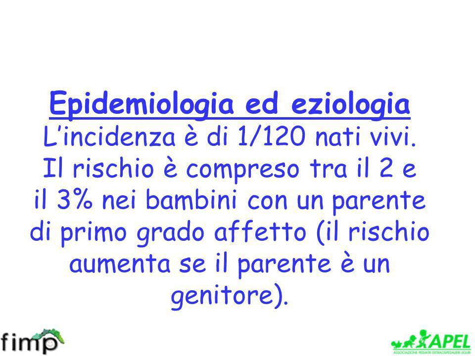 Epidemiologia ed eziologia Lincidenza è di 1/120 nati vivi.
