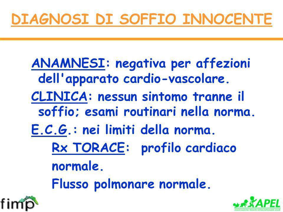 DIAGNOSI DI SOFFIO INNOCENTE ANAMNESI: negativa per affezioni dell apparato cardio-vascolare.