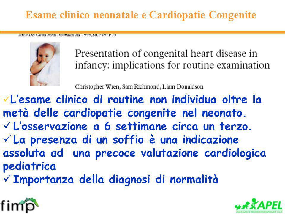 Esame clinico neonatale e Cardiopatie Congenite Lesame clinico di routine non individua oltre la metà delle cardiopatie congenite nel neonato.