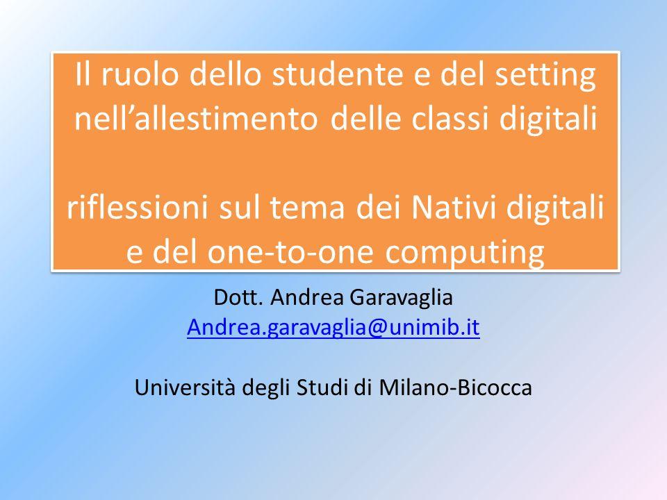 Il ruolo dello studente e del setting nellallestimento delle classi digitali riflessioni sul tema dei Nativi digitali e del one-to-one computing Dott.