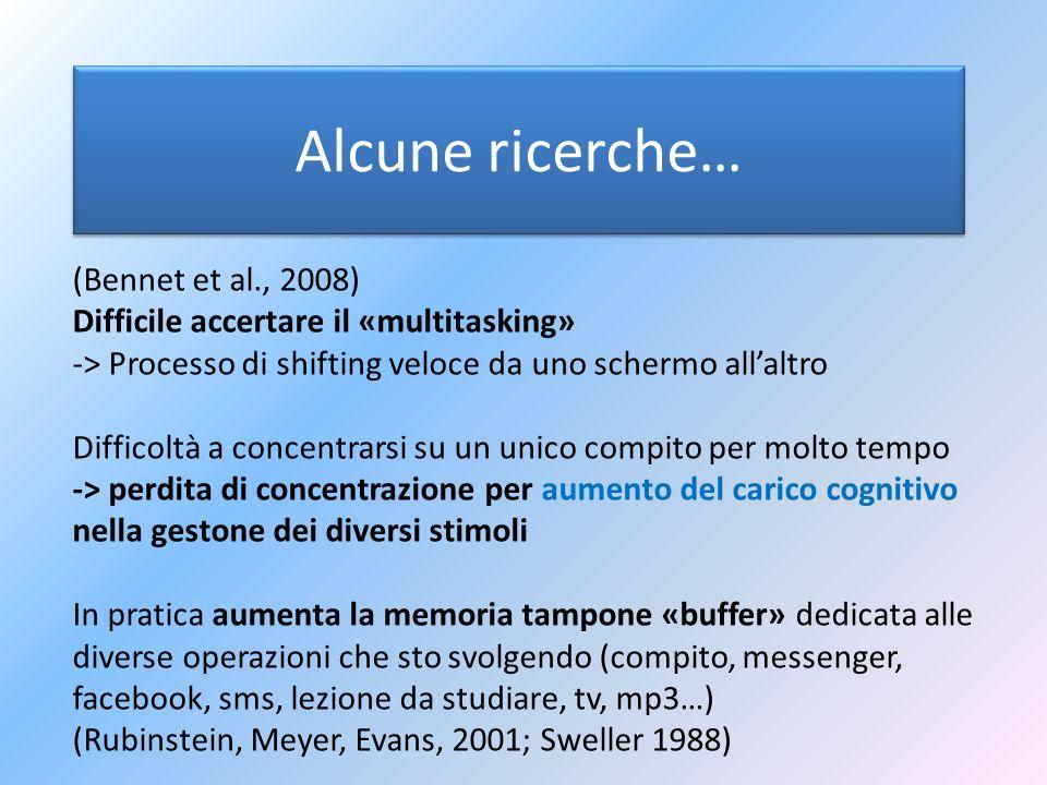 Alcune ricerche… (Bennet et al., 2008) Difficile accertare il «multitasking» -> Processo di shifting veloce da uno schermo allaltro Difficoltà a conce