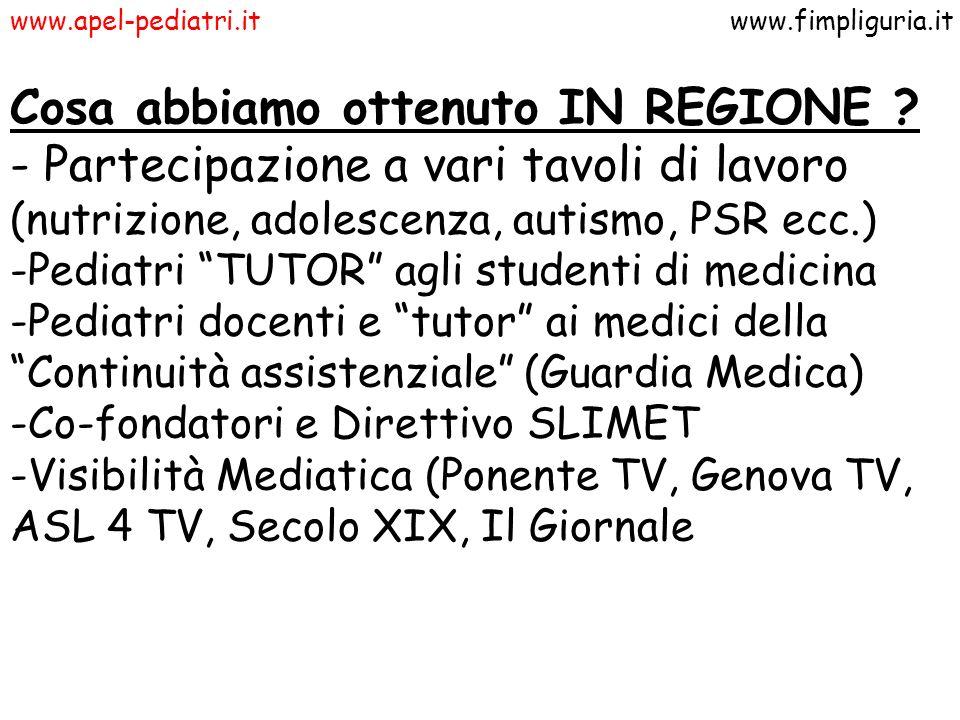 www.apel-pediatri.itwww.fimpliguria.it Cosa abbiamo ottenuto IN REGIONE ? - Partecipazione a vari tavoli di lavoro (nutrizione, adolescenza, autismo,