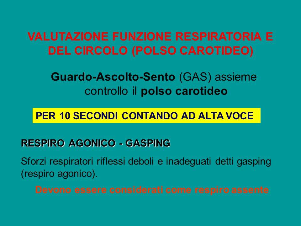 VALUTAZIONE FUNZIONE RESPIRATORIA E DEL CIRCOLO (POLSO CAROTIDEO) Guardo-Ascolto-Sento (GAS) assieme controllo il polso carotideo RESPIRO AGONICO - GA