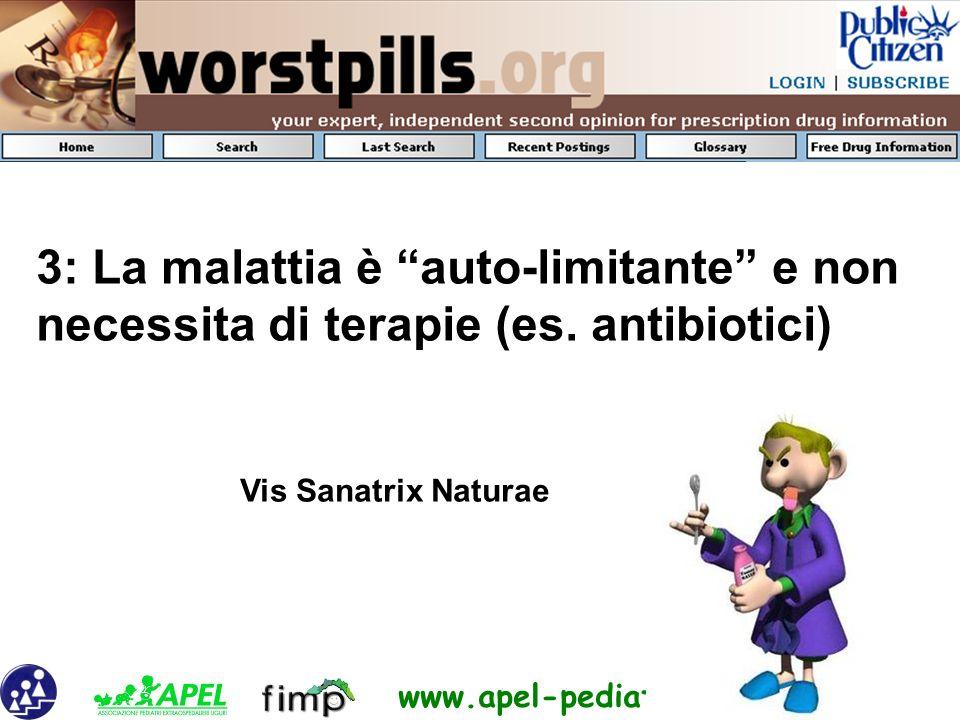 www.apel-pediatri.it 3: La malattia è auto-limitante e non necessita di terapie (es. antibiotici) Vis Sanatrix Naturae