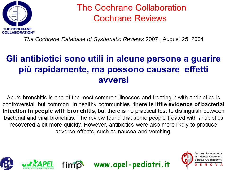 www.apel-pediatri.it The Cochrane Database of Systematic Reviews 2007 ; August 25. 2004 Gli antibiotici sono utili in alcune persone a guarire più rap