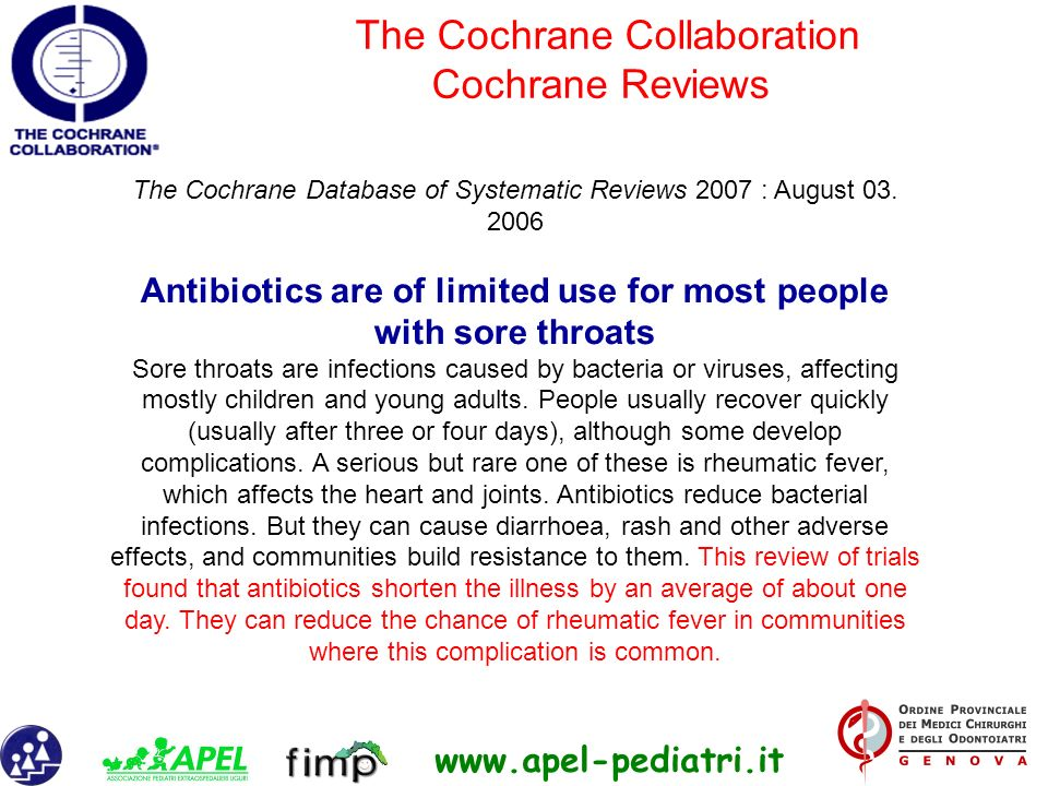www.apel-pediatri.it The Cochrane Database of Systematic Reviews 2007 : August 03. 2006 Antibiotics are of limited use for most people with sore throa