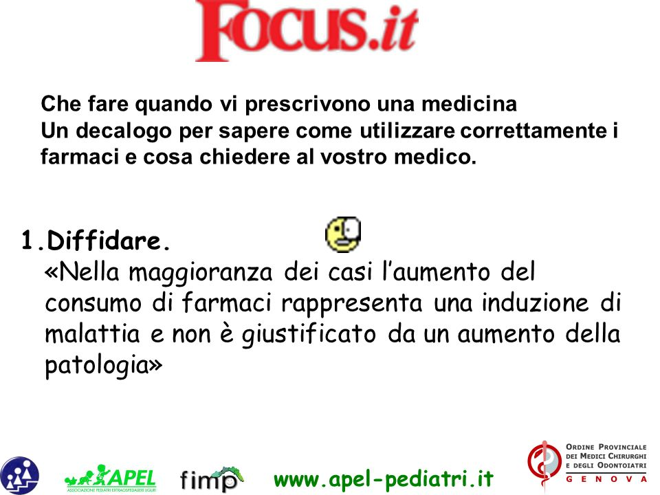 www.apel-pediatri.it 1.Diffidare. «Nella maggioranza dei casi laumento del consumo di farmaci rappresenta una induzione di malattia e non è giustifica