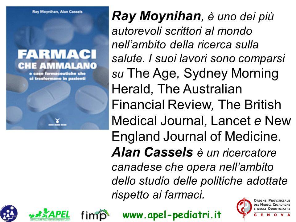 www.apel-pediatri.it Ray Moynihan, è uno dei più autorevoli scrittori al mondo nellambito della ricerca sulla salute. I suoi lavori sono comparsi su T