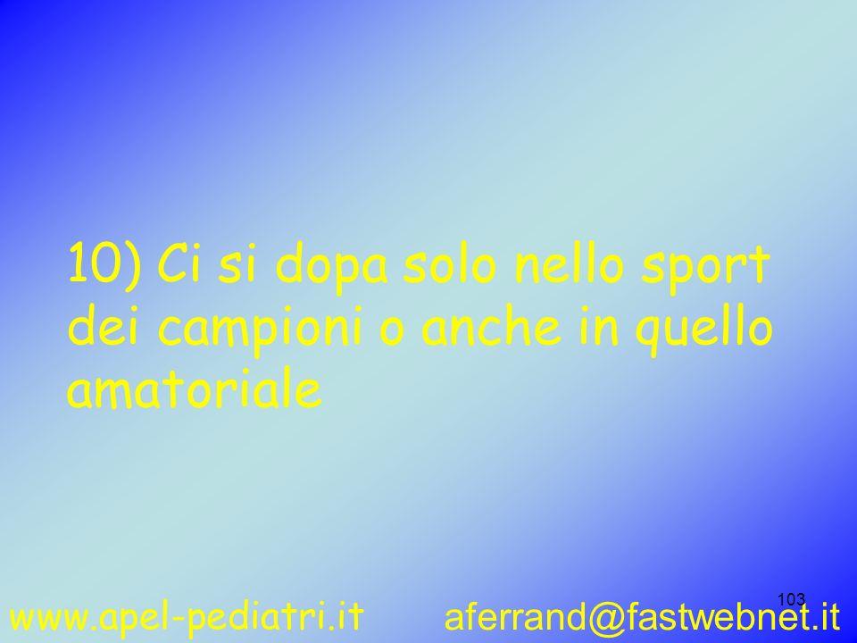www.apel-pediatri.it aferrand@fastwebnet.it 103 10) Ci si dopa solo nello sport dei campioni o anche in quello amatoriale