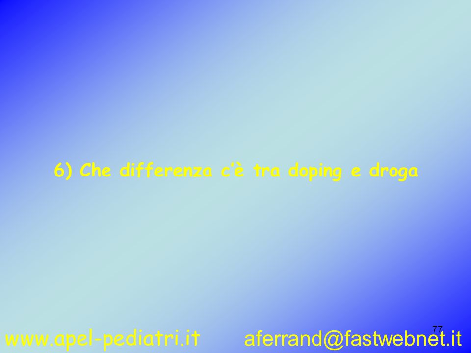 www.apel-pediatri.it aferrand@fastwebnet.it 77 6) Che differenza cè tra doping e droga