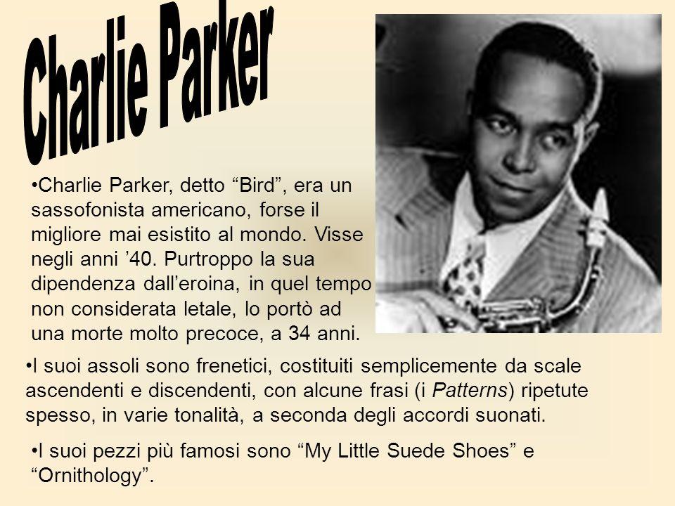 Charlie Parker, detto Bird, era un sassofonista americano, forse il migliore mai esistito al mondo. Visse negli anni 40. Purtroppo la sua dipendenza d
