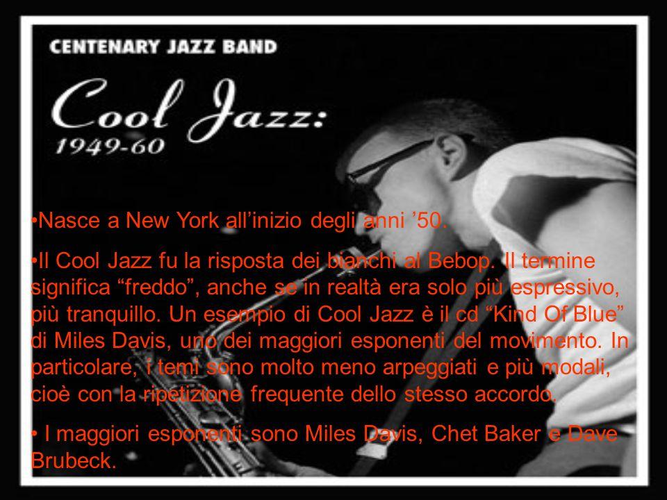 Nasce a New York allinizio degli anni 50. Il Cool Jazz fu la risposta dei bianchi al Bebop. Il termine significa freddo, anche se in realtà era solo p