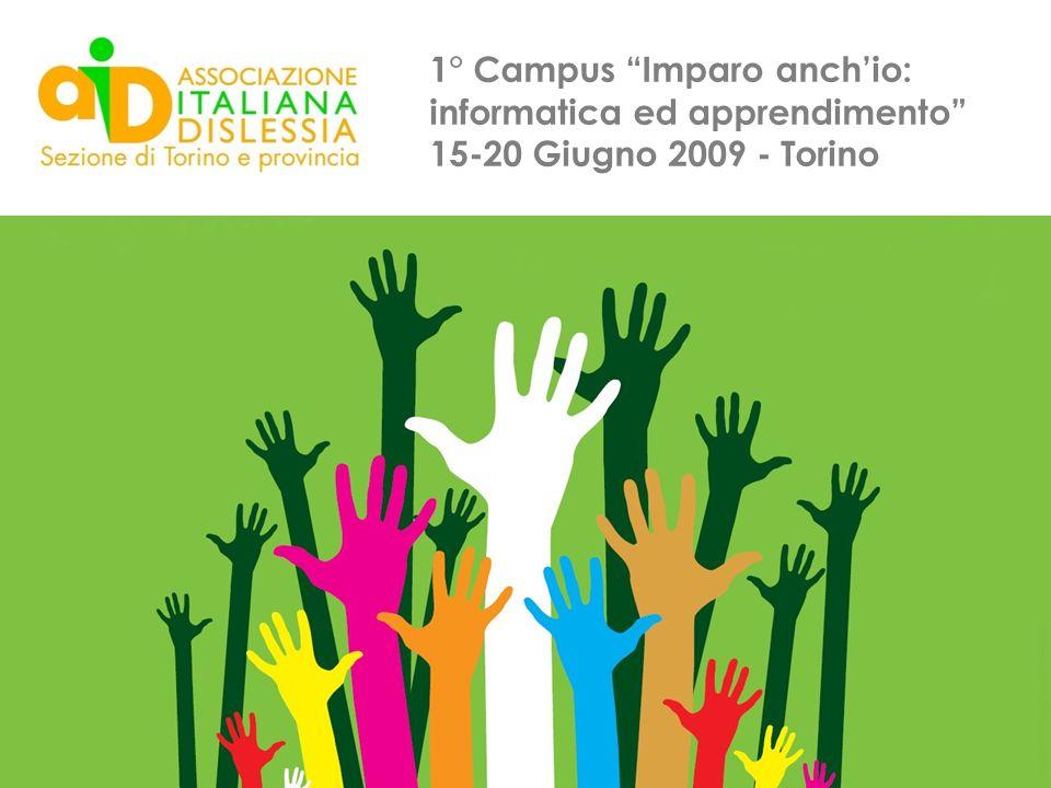 1° Campus Imparo anchio: informatica ed apprendimento 15-20 Giugno 2009 - Torino