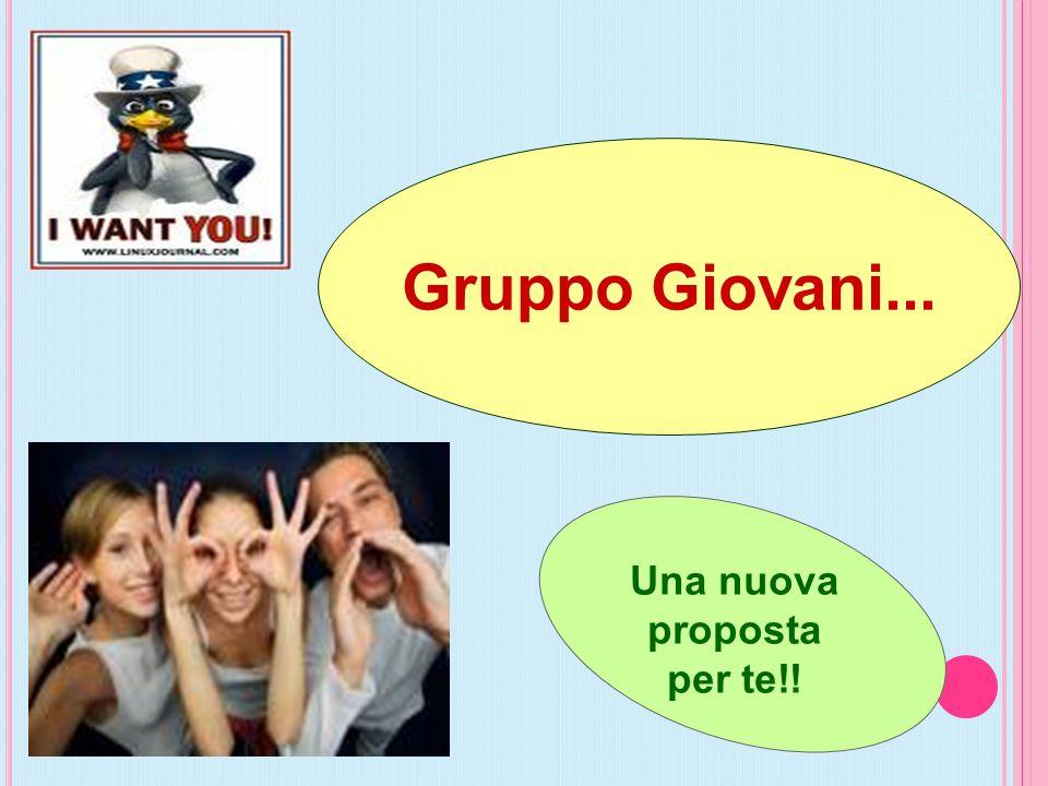 Gruppo Giovani... Sezione di Torino e Provincia Una nuova proposta per te!!