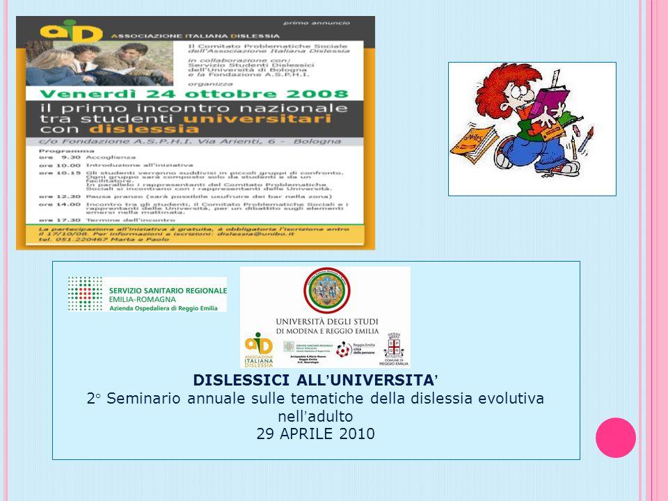 DISLESSICI ALL UNIVERSITA 2° Seminario annuale sulle tematiche della dislessia evolutiva nell adulto 29 APRILE 2010