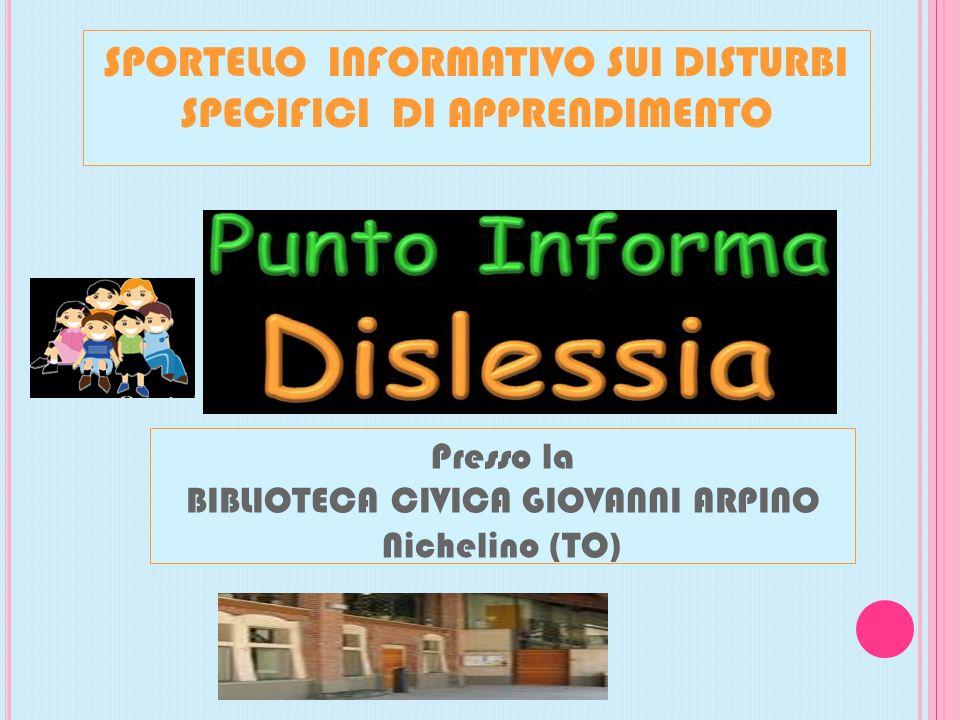 SPORTELLO INFORMATIVO SUI DISTURBI SPECIFICI DI APPRENDIMENTO Presso la BIBLIOTECA CIVICA GIOVANNI ARPINO Nichelino (TO)