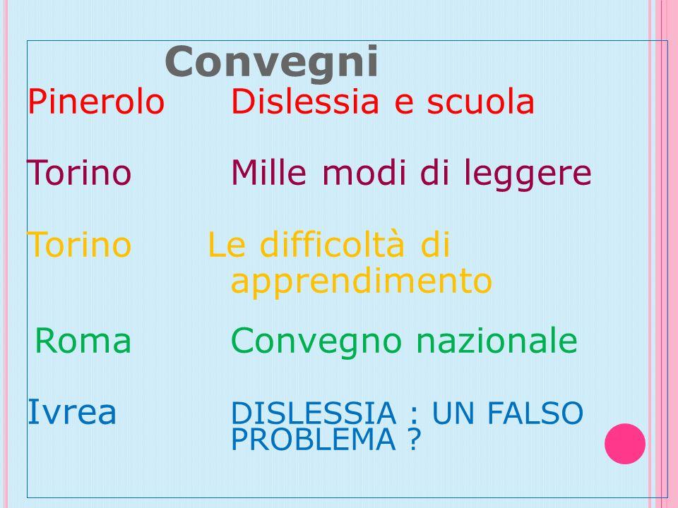 Convegni Pinerolo Dislessia e scuola Torino Mille modi di leggere Torino Le difficoltà di apprendimento Roma Convegno nazionale Ivrea DISLESSIA : UN F