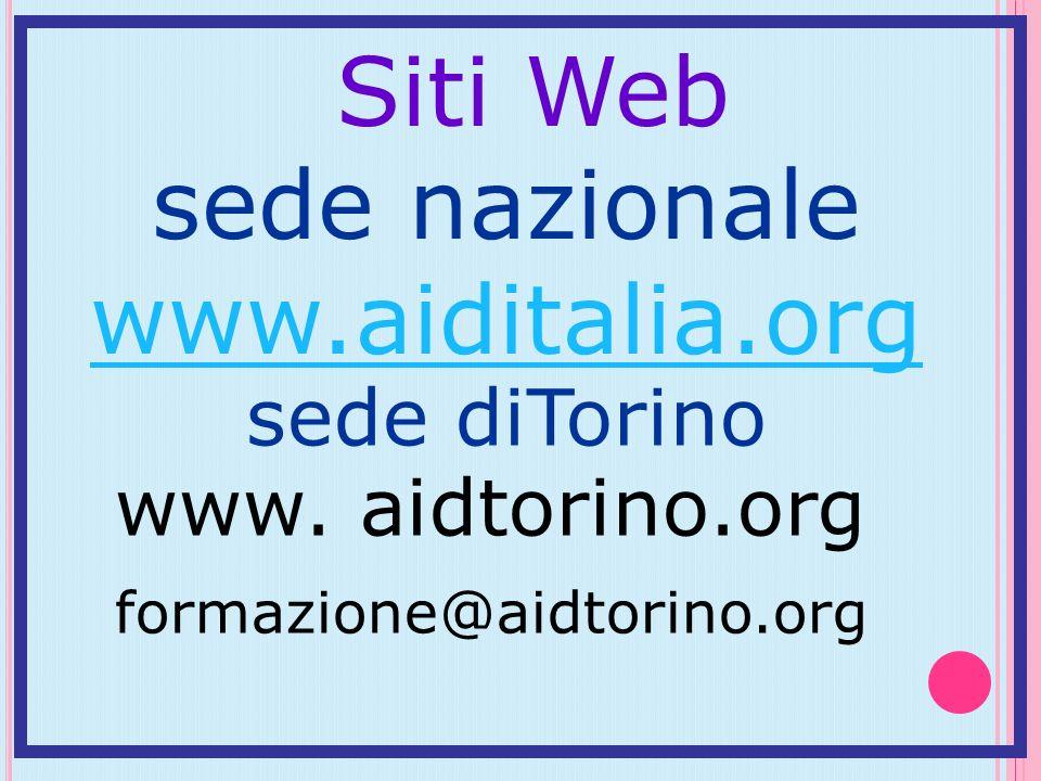 Siti Web sede nazionale www.aiditalia.org www.aiditalia.org sede diTorino www. aidtorino.org formazione@aidtorino.org