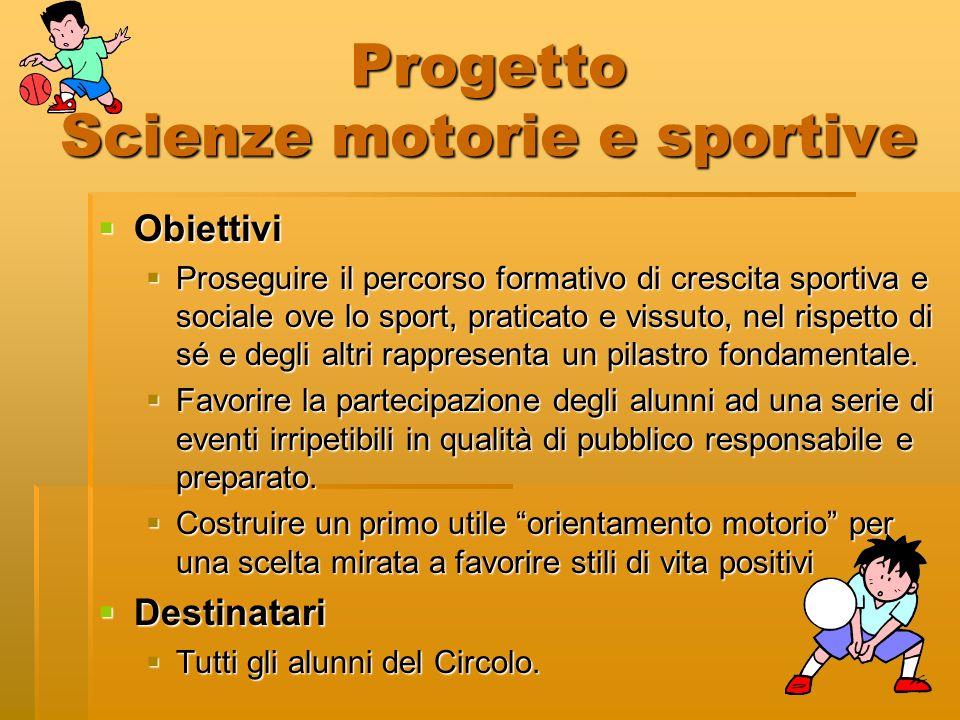 Progetto Scienze motorie e sportive Obiettivi Obiettivi Proseguire il percorso formativo di crescita sportiva e sociale ove lo sport, praticato e viss
