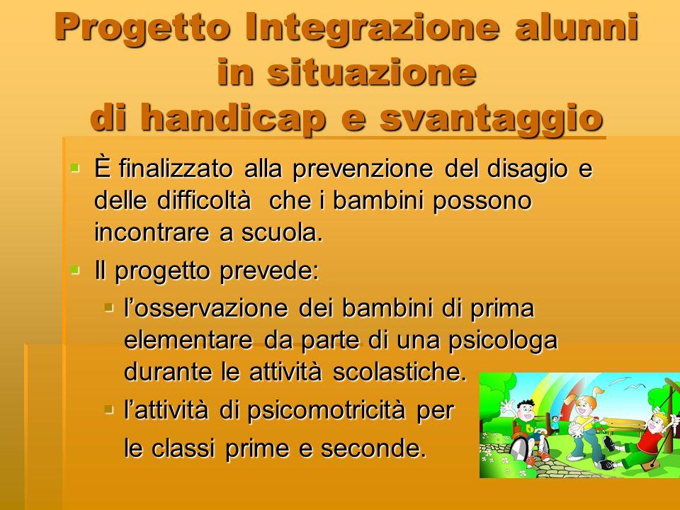 Progetto Integrazione alunni in situazione di handicap e svantaggio È finalizzato alla prevenzione del disagio e delle difficoltà che i bambini posson