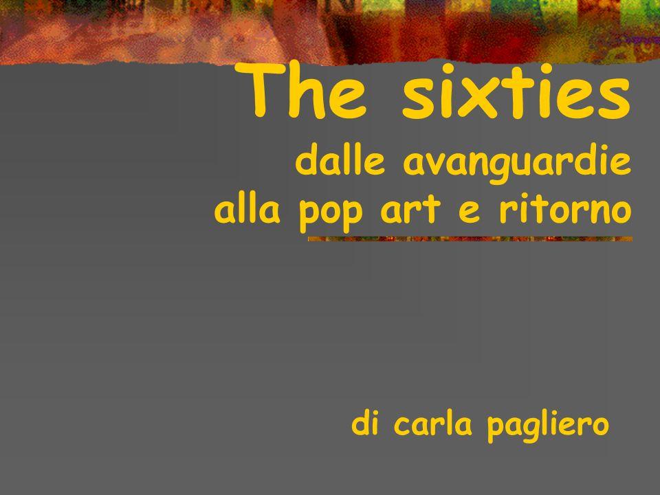 di carla pagliero The sixties dalle avanguardie alla pop art e ritorno