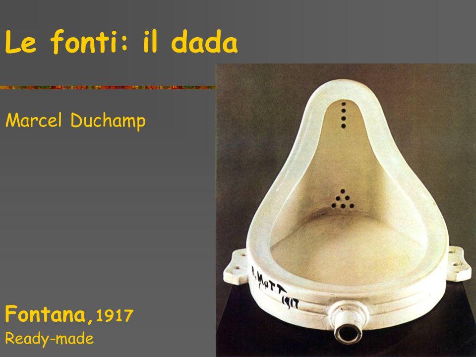 Le fonti: il dada Marcel Duchamp Fontana, 1917 Ready-made