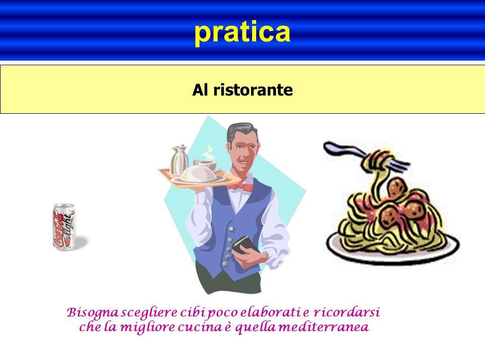pratica Al ristorante Bisogna scegliere cibi poco elaborati e ricordarsi che la migliore cucina è quella mediterranea