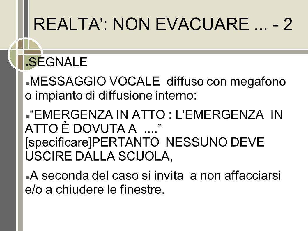 REALTA': NON EVACUARE... - 2 SEGNALE MESSAGGIO VOCALE diffuso con megafono o impianto di diffusione interno: EMERGENZA IN ATTO : L'EMERGENZA IN ATTO È