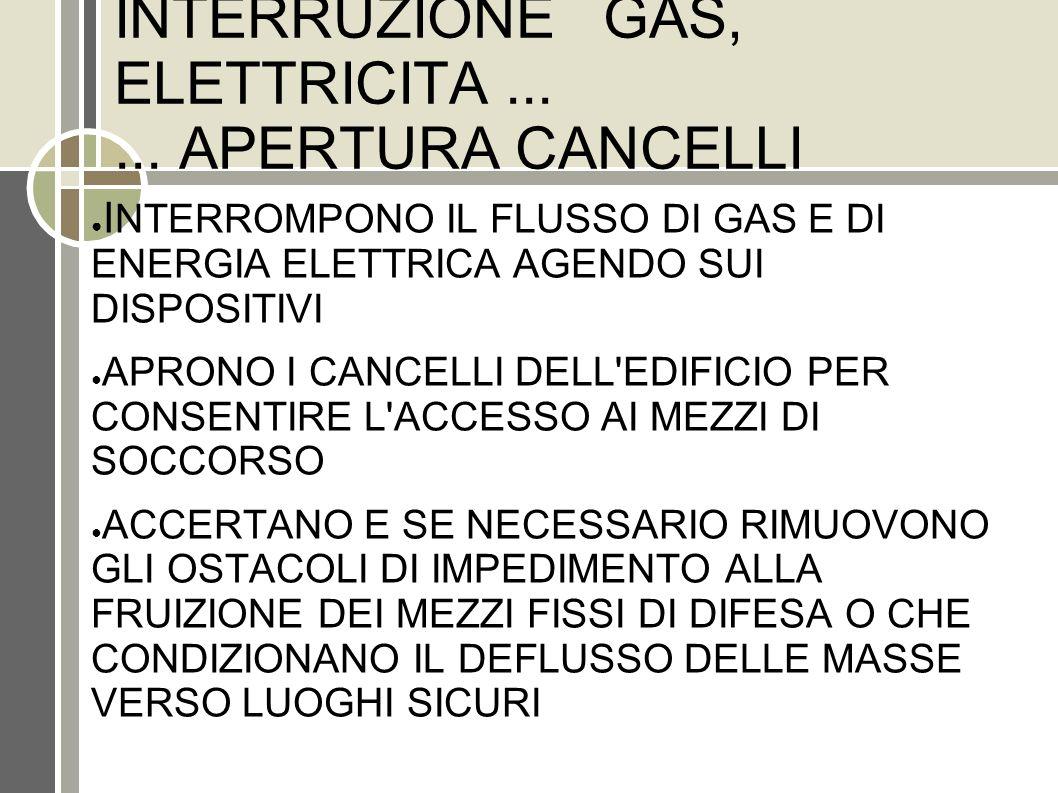 INTERRUZIONE GAS, ELETTRICITA...... APERTURA CANCELLI I NTERROMPONO IL FLUSSO DI GAS E DI ENERGIA ELETTRICA AGENDO SUI DISPOSITIVI APRONO I CANCELLI D
