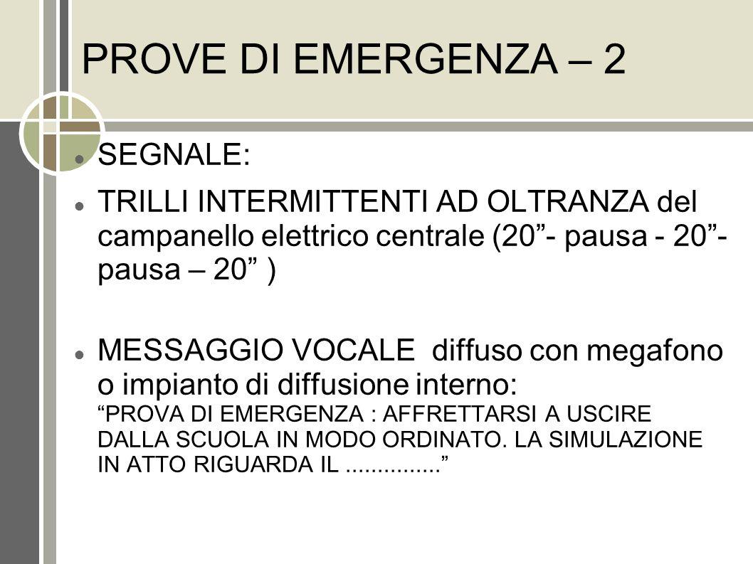 PROVE DI EMERGENZA – 2 SEGNALE: TRILLI INTERMITTENTI AD OLTRANZA del campanello elettrico centrale (20- pausa - 20- pausa – 20 ) MESSAGGIO VOCALE diff