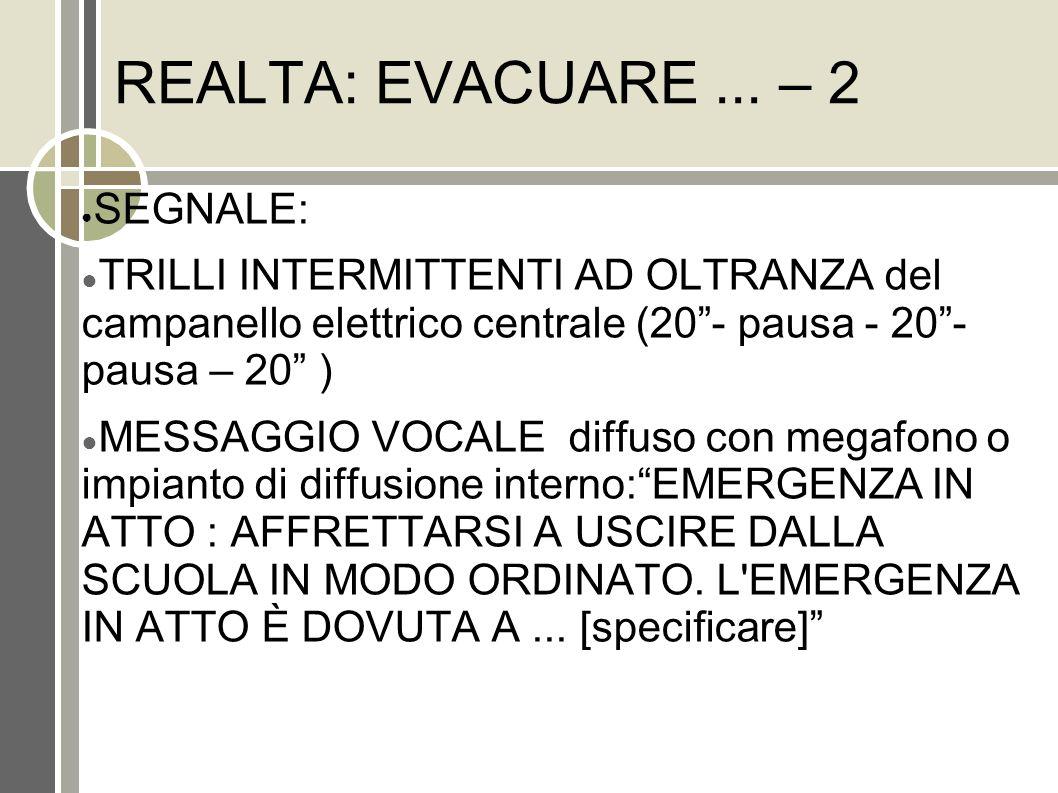 REALTA: EVACUARE... – 2 SEGNALE: TRILLI INTERMITTENTI AD OLTRANZA del campanello elettrico centrale (20- pausa - 20- pausa – 20 ) MESSAGGIO VOCALE dif