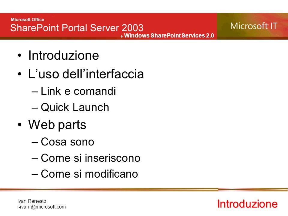 e Windows SharePoint Services 2.0 Ivan Renesto i-ivanr@microsoft.com Web Part: General Discussion Web parts Forum di discussione Pulsante per aggiungere un nuovo tema di discussione Accesso alla discussione (Quick Launch)