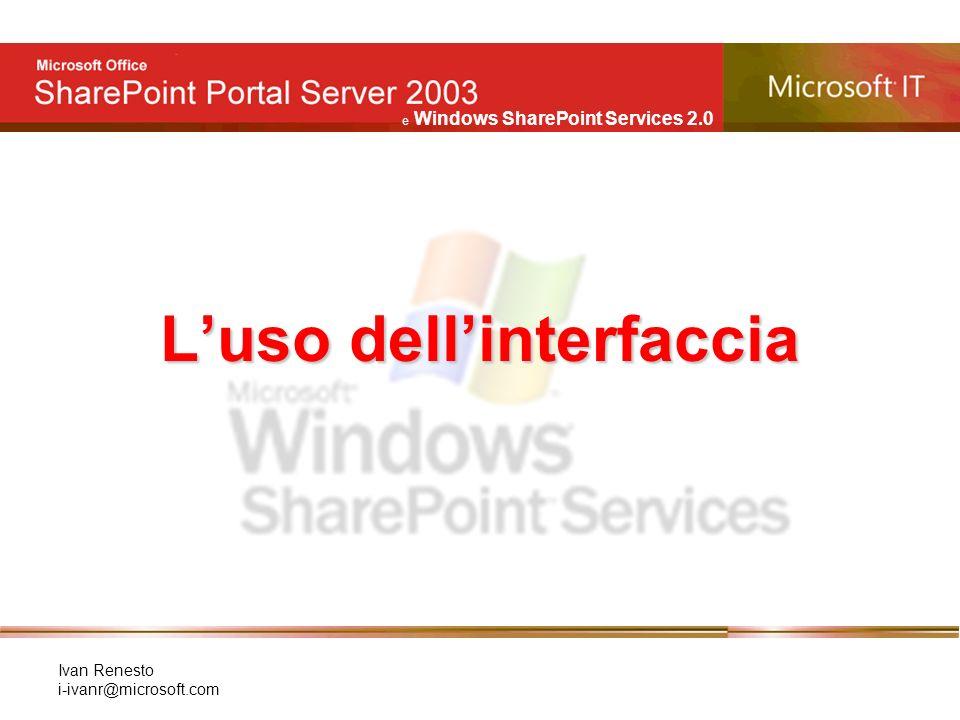 e Windows SharePoint Services 2.0 Ivan Renesto i-ivanr@microsoft.com Inserire una Web Part – Web parts: come si inseriscono