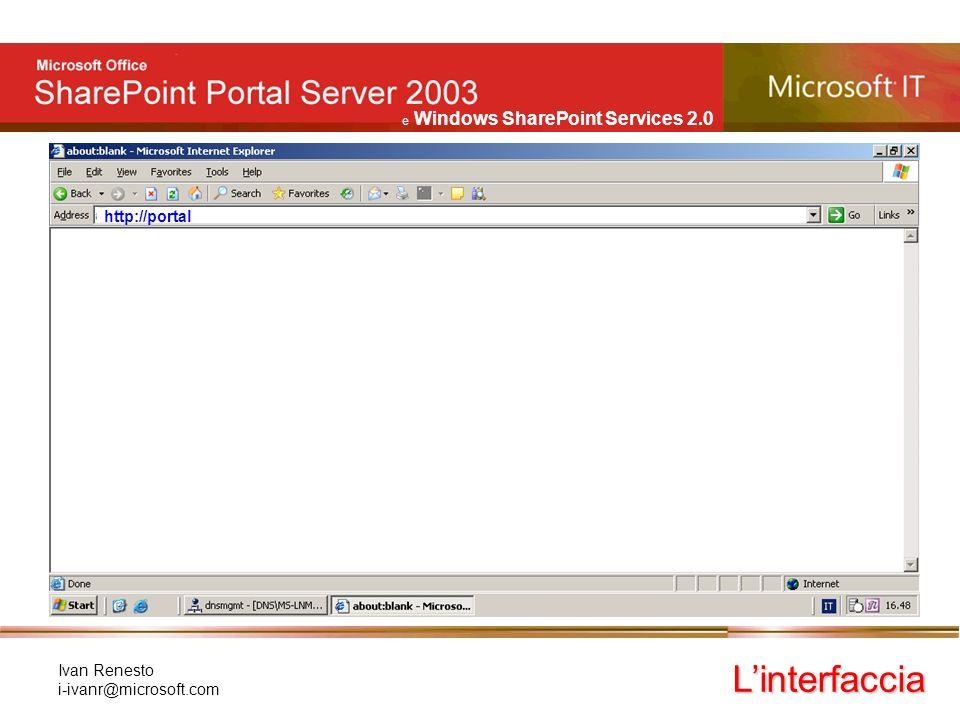e Windows SharePoint Services 2.0 Ivan Renesto i-ivanr@microsoft.com Linterfaccia http://portal/default.aspx