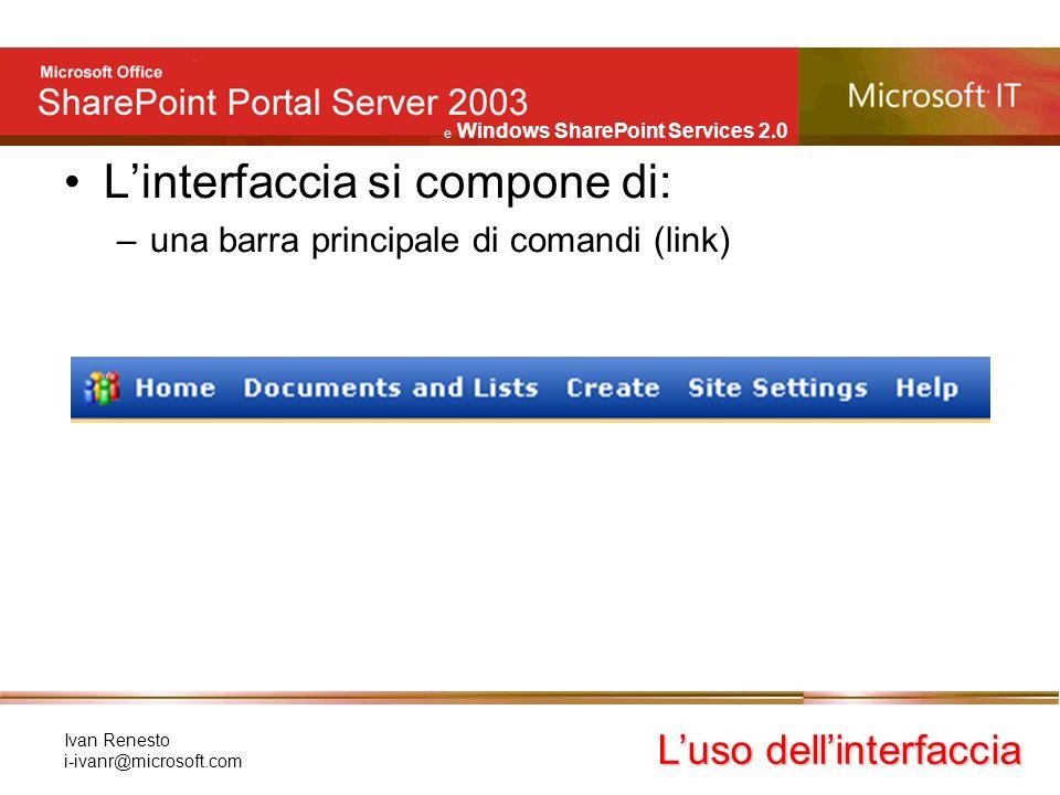 e Windows SharePoint Services 2.0 Ivan Renesto i-ivanr@microsoft.com Lateralmente un riquadro attività consente di modificarne le impostazioni: –List Views –Appearance –Layout –Advanced Web parts: come si modificano