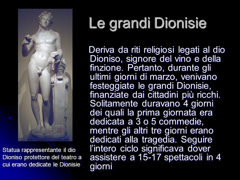 Le grandi Dionisie Deriva da riti religiosi legati al dio Dioniso, signore del vino e della finzione. Pertanto, durante gli ultimi giorni di marzo, ve