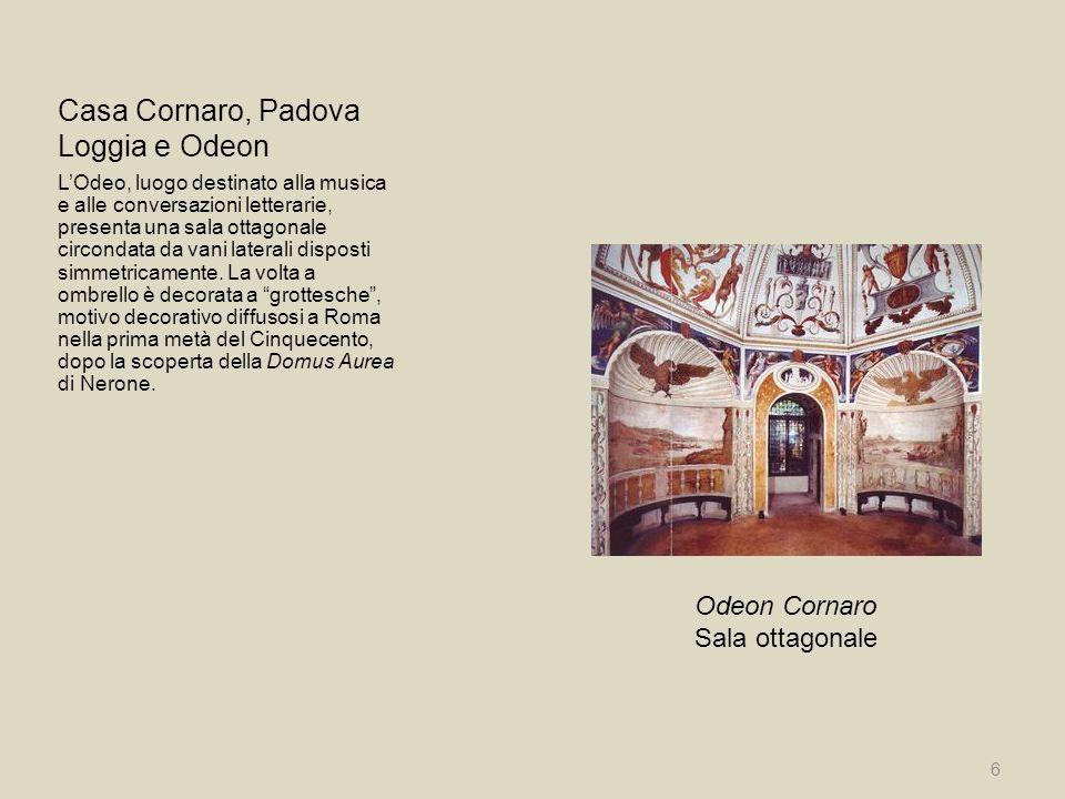 Casa Cornaro, Padova Loggia e Odeon 6 Odeon Cornaro Sala ottagonale LOdeo, luogo destinato alla musica e alle conversazioni letterarie, presenta una s