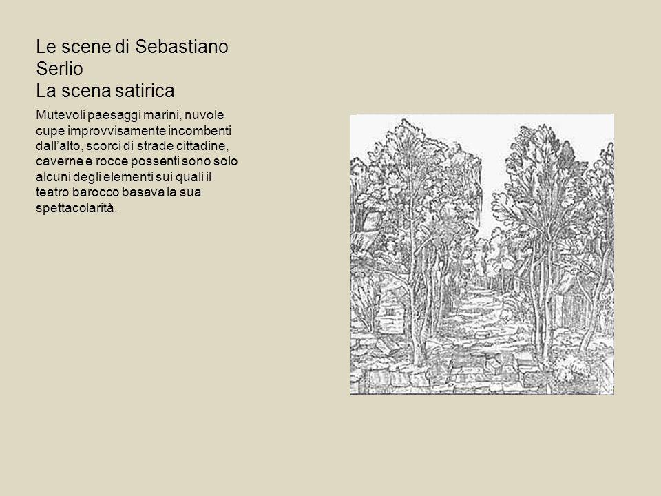 Le scene di Sebastiano Serlio La scena satirica Mutevoli paesaggi marini, nuvole cupe improvvisamente incombenti dallalto, scorci di strade cittadine,
