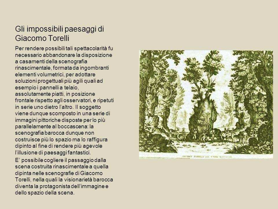Gli impossibili paesaggi di Giacomo Torelli Per rendere possibili tali spettacolarità fu necessario abbandonare la disposizione a casamenti della scen