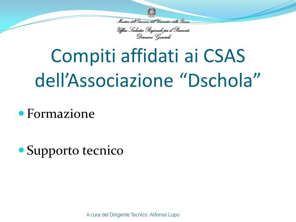 Compiti affidati ai CSAS dellAssociazione Dschola Formazione Supporto tecnico A cura del Dirigente Tecnico Alfonso Lupo