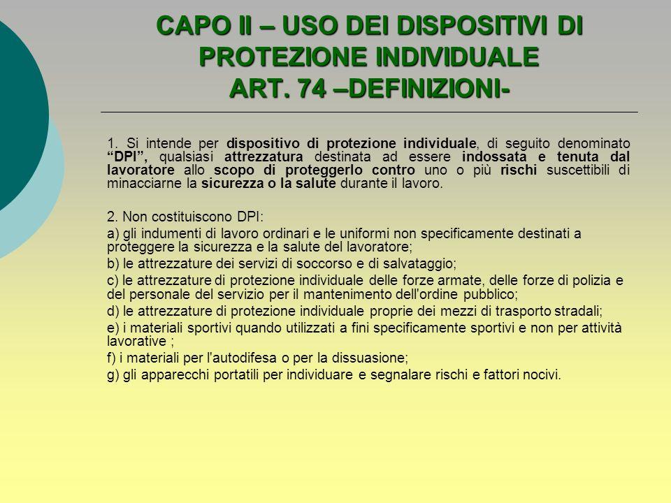 CAPO II – USO DEI DISPOSITIVI DI PROTEZIONE INDIVIDUALE ART. 74 –DEFINIZIONI- 1. Si intende per dispositivo di protezione individuale, di seguito deno