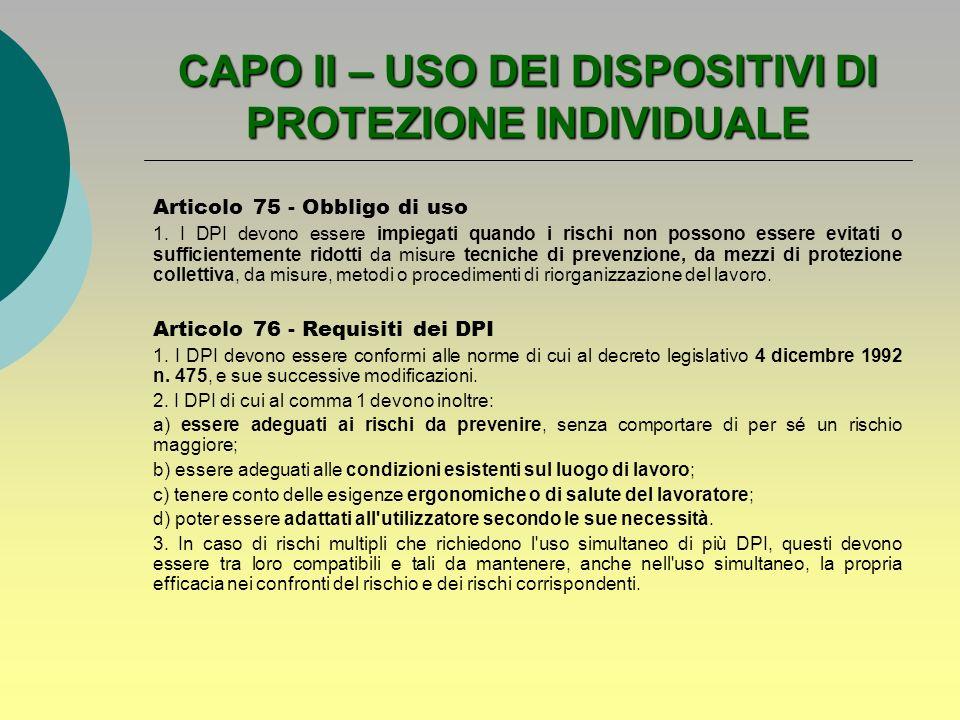 CAPO II – USO DEI DISPOSITIVI DI PROTEZIONE INDIVIDUALE Articolo 75 - Obbligo di uso 1. I DPI devono essere impiegati quando i rischi non possono esse
