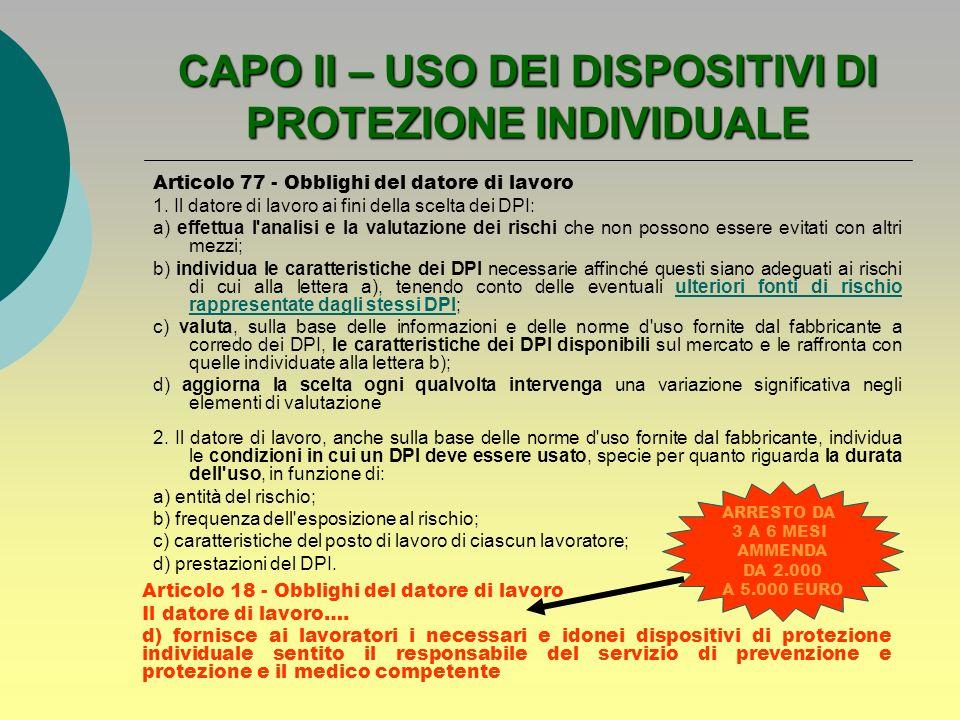 CAPO II – USO DEI DISPOSITIVI DI PROTEZIONE INDIVIDUALE Articolo 77 - Obblighi del datore di lavoro 1. Il datore di lavoro ai fini della scelta dei DP